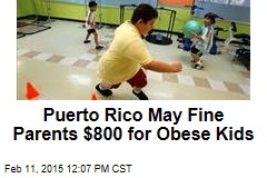 Puerto Rico May Fine Parents $800 for Obese Kids