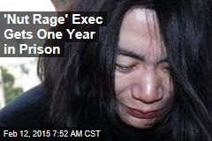 'Nut Rage' Exec Gets One Year in Prison