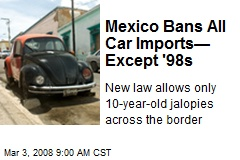 Mexico Bans All Car Imports— Except '98s