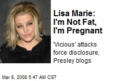 Lisa Marie: I'm Not Fat, I'm Pregnant. 'Vicious' attacks force disclosure, ...