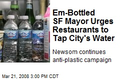 Em-Bottled SF Mayor Urges Restaurants to Tap City's Water
