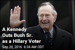 A Kennedy Outs Bush Sr. as a Hillary Voter