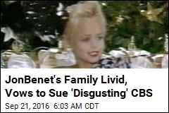 JonBenet's Family Livid, Vows to Sue 'Disgusting' CBS