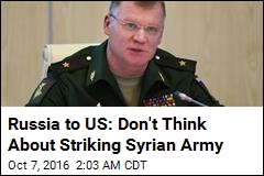 Russia to US: Don't Think About Striking Syrian Army