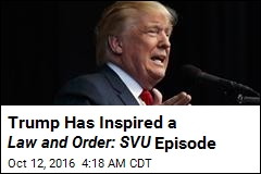 Trump Has Inspired a Law and Order: SVU Episode