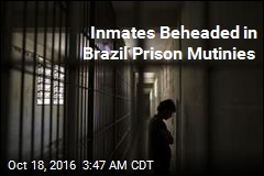 Inmates Beheaded in Brazil Prison Mutinies