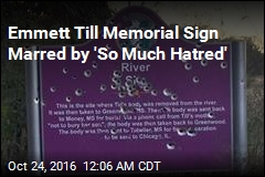 Emmett Till Memorial Sign Marred by 'So Much Hatred'