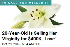 20-Year-Old Is Selling Her Virginity for $400K+, 'Love'