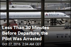 Less Than 30 Minutes Before Departure, the Pilot Was Arrested