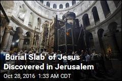 'Burial Slab' of Jesus Discovered in Jerusalem
