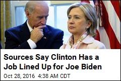 Sources Say Clinton Has a Job Lined Up for Joe Biden