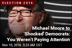 Michael Moore to 'Shocked' Democrats: You Weren't Paying Attention