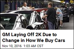 GM Laying Off 2K Due to Change in How We Buy Cars