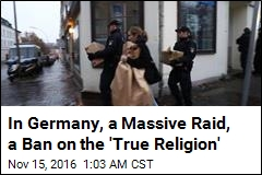 In Germany, a Massive Raid, a Ban on the 'True Religion'