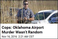 Cops: Oklahoma Airport Murder Wasn't Random