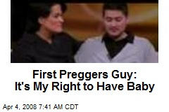 First Preggers Guy: It's My Right to Have Baby