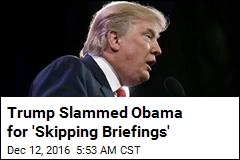 Trump Slammed Obama for 'Skipping Briefings'