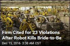 Firm Cited for 23 Violations After Robot Kills Bride-to-Be