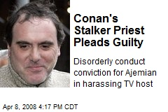 Conan's Stalker Priest Pleads Guilty
