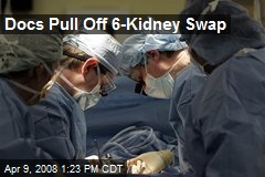 Docs Pull Off 6-Kidney Swap