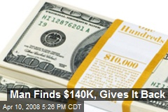 Man Finds $140K, Gives It Back
