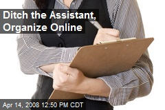 Ditch the Assistant, Organize Online