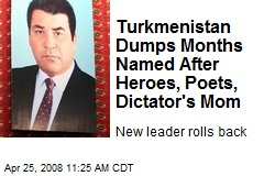 Turkmenistan Dumps Months Named After Heroes, Poets, Dictator's Mom
