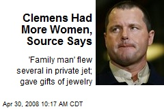 Clemens Had More Women, Source Says