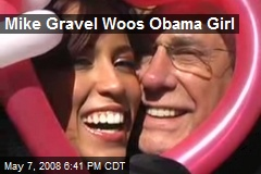 Mike Gravel Woos Obama Girl