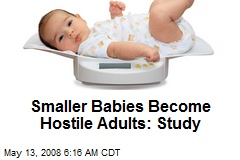 Smaller Babies Become Hostile Adults: Study