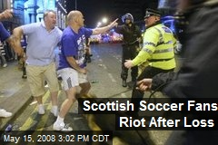 Scottish Soccer Fans Riot After Loss