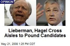 Lieberman, Hagel Cross Aisles to Pound Candidates