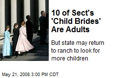 10 of Sect's 'Child Brides' Are Adults