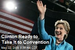 Clinton Ready to Take It to Convention