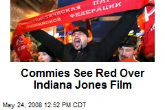 Commies See Red Over Indiana Jones Film
