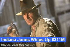Indiana Jones Whips Up $311M