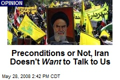 Preconditions or Not, Iran Doesn't Want to Talk to Us