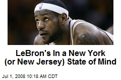 LeBron&#39;s In a New York (or New Jersey) State of Mind