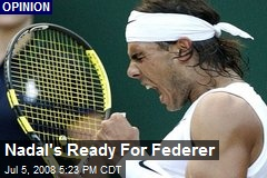 Nadal&#39;s Ready For Federer