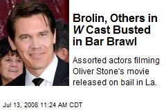 Brolin, Others in W Cast Busted in Bar Brawl