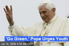 'Go Green,' Pope Urges Youth