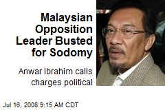 Malaysian Opposition Leader Busted for Sodomy