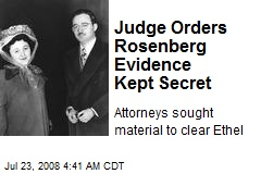 Judge Orders Rosenberg Evidence Kept Secret