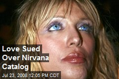 Love Sued Over Nirvana Catalog