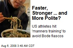 Faster, Stronger ... and More Polite?