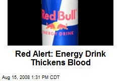 Red Alert: Energy Drink Thickens Blood