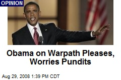 Obama on Warpath Pleases, Worries Pundits