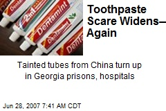 Toothpaste Scare Widens—Again
