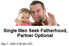 Single Men Seek Fatherhood, Partner Optional