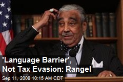 &#39;Language Barrier&#39;, Not Tax Evasion: Rangel